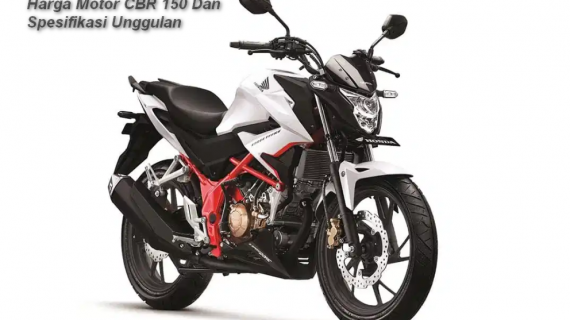 Harga Motor CBR 150 Dan Spesifikasi Unggulan